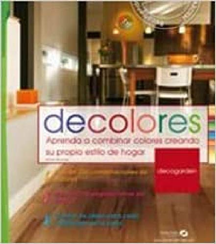 Decolores: Aprenda a combinar colores creando su propio estilo de hogar (Decogarden)