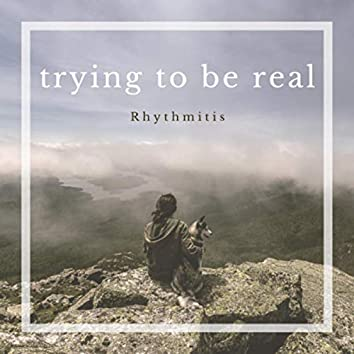 trying to be real