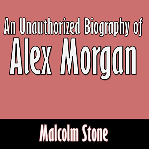An Unauthorized Biography of Alex Morgan audiobook cover art