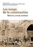 Les temps de la construction - Processus, acteurs, matériaux
