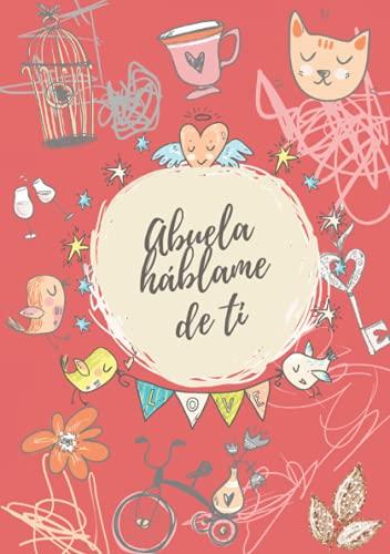 Abuela háblame de ti: Libro de preguntas y diario para conocer mejor la historia de vida de tu abuela. Regalo para la abuela por el día de la madre, cumpleaños o navidad. Español