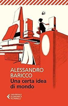 Una certa idea di mondo (Universale economica Vol. 8169) di [Alessandro Baricco]