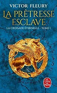 La croisade éternelle, tome 1 : La prêtresse esclave par Victor Fleury