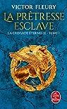 La croisade éternelle, tome 1 : La prêtresse esclave par Fleury