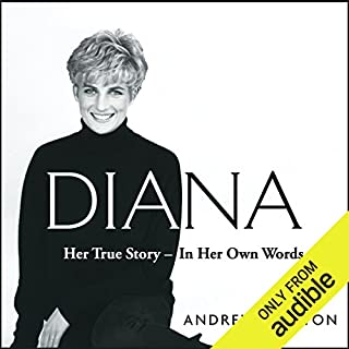 Diana     Her True Story - in Her Own Words              By:                                                                                                                                 Andrew Morton                               Narrated by:                                                                                                                                 Caroline Langrishe,                                                                                        Michael Maloney,                                                                                        Andrew Morton,                   and others                 Length: 13 hrs and 45 mins     27 ratings     Overall 4.2