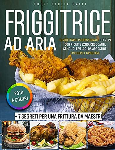 friggitrice ninja Friggitrice ad Aria • Foto a Colori: Il Ricettario Professionale del 2021 con Ricette Extra Croccanti