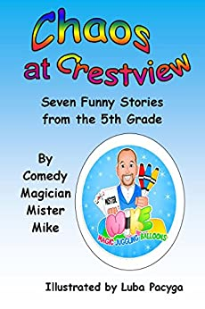 Chaos at Crestview: Seven Funny Stories from the Fifth Grade by [Mike Pacyga]