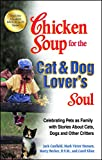 Chicken Soup for the Cat & Dog Lover's Soul: Celebrating Pets as Family with Stories About Cats, Dogs and...