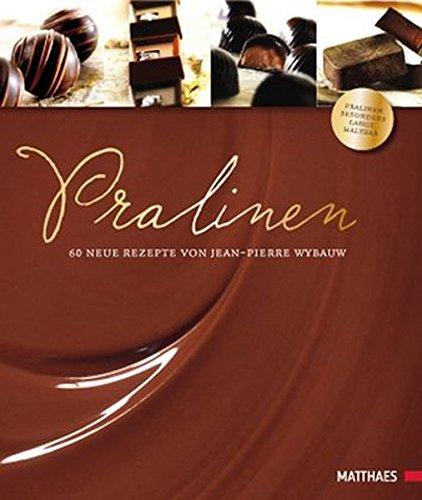 Pralinen: 60 neue Rezepte von Jean-Pierre Wybauw