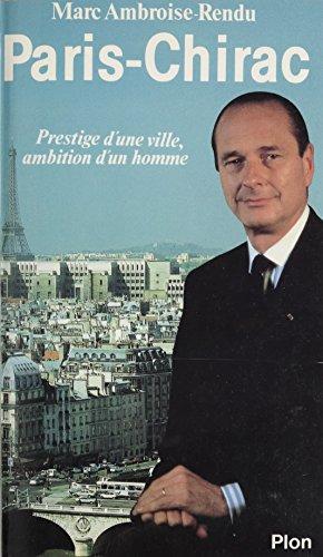 Paris-Chirac: Prestige d'une ville, ambition d'un homme (French Edition)