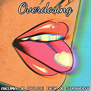 Overdosing (feat. Dolce Dev & Squaddy)