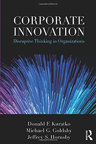 Compare Textbook Prices for Corporate Innovation: Disruptive Thinking in Organizations 1 Edition ISBN 9781138594050 by Kuratko, Donald F.,Goldsby, Michael G.,Hornsby, Jeffrey S.