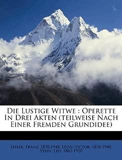 Die Lustige Witwe: Operette In Drei Akten (teilweise Nach Einer Fremden Grundidee) (German Edition) by Leh?r Franz 1870-1948 (2011-10-05)