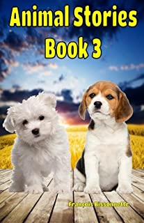 Animal Stories Book 3 (Great Animal Children's Books) (Volume 3)