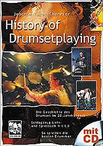History of Drumsetplaying. Die Geschichte des Drumset im 20. Jahrhundert in Texten, Noten, Fotos und Hörbeispielen auf der CD: Schlagzeuglehr- und ... Jahrhundert. Schlagzeug Lehr- und Spielbuch