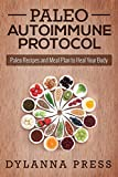 Paleo Autoimmune Protocol: Paleo Recipes and Meal Plan to Heal Your Body (Paleo Cooking)