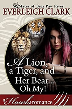 A Lion A Tiger and Her Bear...Oh My!  A Howls Romance  The Mates of Bear Paw River Book 4