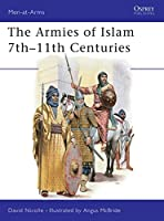 The Armies of Islam 7th-11th Centuries (Men-at-Arms)