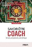 Savoir être coach - Un art, une posture, une éthique.
