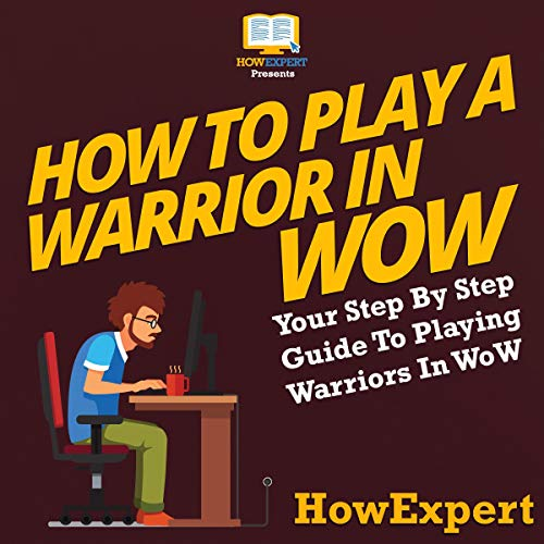 How to Play a Warrior in WoW - Your Step-By-Step Guide to Playing Warriors in WoW audiobook cover art