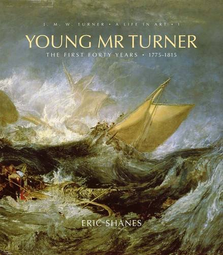Young Mr. Turner: The First Forty Years, 1775–1815 (J.M.W. Turner: A Life in Art)
