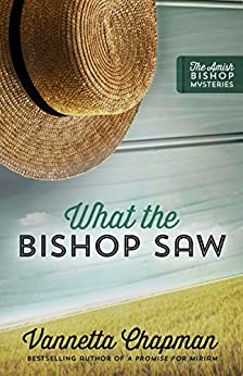 What the Bishop Saw (The Amish Bishop Mysteries Book 1) by [Vannetta Chapman]