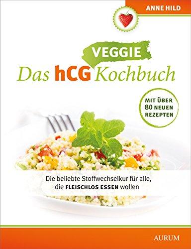 Das hCG Veggie Kochbuch: Die beliebte Stoffwechselkur für alle, die auch mal fleischlos essen wollen