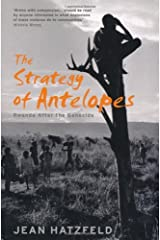 The Strategy Of Antelopes: Rwanda After the Genocide by Jean Hatzfeld (2009-03-12) Paperback