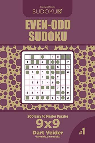 Even-Odd Sudoku - 200 Easy to Master Puzzles 9x9 (Volume 1)