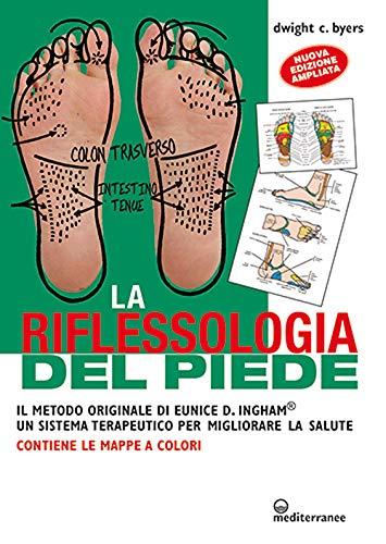 La riflessoterapia del piede. Il metodo originale di Eunice D. Ingham® un sistema terapeutico per migliorare la salute (L' altra medicina) 🔥