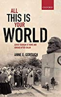 All This Is Your World: Soviet Tourism at Home and Abroad After Stalin (Oxford Studies in Modern European History)