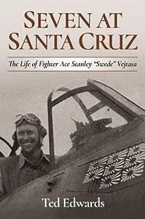 """Seven at Santa Cruz: The Life of Fighter Ace Stanley """"Swede"""" Vejtasa"""
