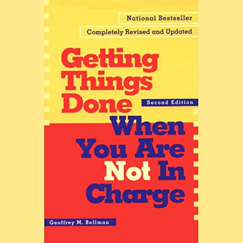 Getting Things Done When You Are Not in Charge: Second Edition cover art