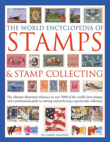 Compare Textbook Prices for The World Encyclopedia of Stamps & Stamp Collecting: The Ultimate Illustrated Reference To Over 3000 Of The World'S Best Stamps, And A Professional ... And Perfecting A Spectacular Collection Illustrated, Reissue Edition ISBN 9781846818837 by Mackay, James