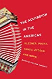 The Accordion in the Americas: Klezmer, Polka, Tango, Zydeco, and More! (Music in American Life) (English Edition)