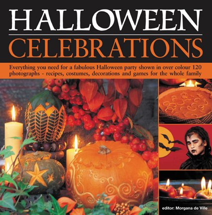Halloween Celebrations: Everything You Need for a Fabulous Halloween Party Shown in Over 100 Colour Photographs - Recipes, Costumes, Decoratio: ... Decorations and Games for the Whole Family