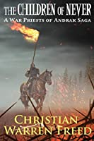 The Children of Never: A War Priests of Andrak Saga