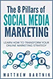 The 8 Pillars of Social Media Marketing: Learn How to Transform Your Online Marketing Strategy For Maximum Growth with Minimum Investment. Facebook, Twitter, LinkedIn, Youtube, Instagram +More