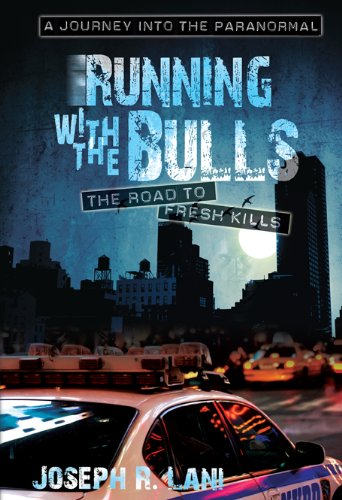 Running With The Bulls - The Road to Fresh Kills -- A Journey into the Paranormal