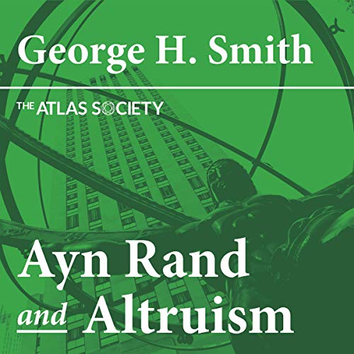 Ayn Rand and Altriusm                   By:                                                                                                                                 George Smith                               Narrated by:                                                                                                                                 Scott R. Smith                      Length: 1 hr     Not rated yet     Overall 0.0