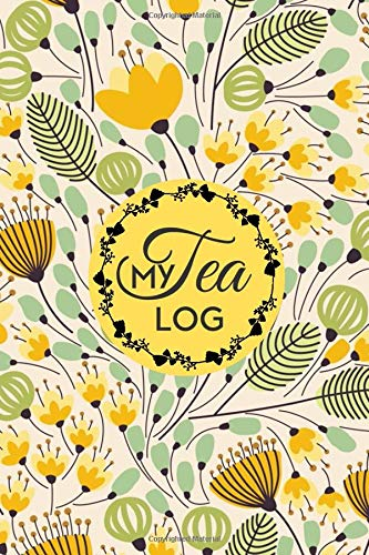 """My Tea Journal: Guide Book to Track, Rate and keep record of favorite teas Varieties and Flavors, Fun Notebook Diary to Note of County of Origin, ... 6""""x9"""" 120 pages (Tea Records Logbook, Band 5)"""