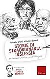 Storie di straordinaria dislessia. 15 dislessici famosi raccontati ai ragazzi
