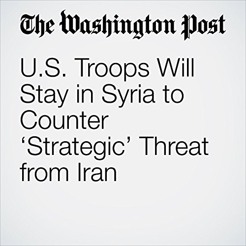 U.S. Troops Will Stay in Syria to Counter 'Strategic' Threat from Iran copertina
