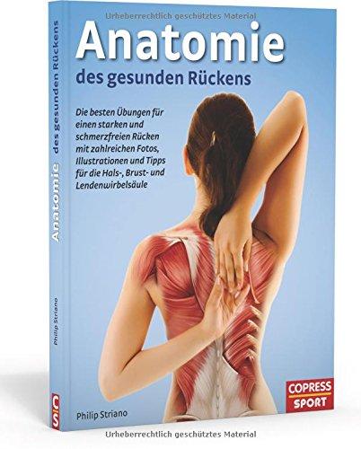 Anatomie des gesunden Rückens: Die besten Übungen für einen starken und schmerzfreien Rücken mit zahlreichen Fotos, Illustrationen und Tipps für die Hals-, Brust und Lendenwirbelsäule