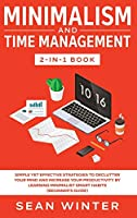 Minimalism and Time Management 2-in-1 Book: Simple Yet Effective Strategies to Declutter Your Mind and Increase Your Productivity by Learning Minimalist Smart Habits (Beginner's Guide)
