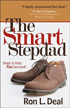 The Smart Stepdad: Steps to Help You Succeed (Smart Stepfamily) by [Ron L. Deal]