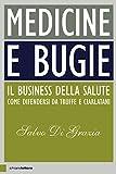 Medicine e bugie. Il business della salute. Come difendersi da truffe e ciarlatani