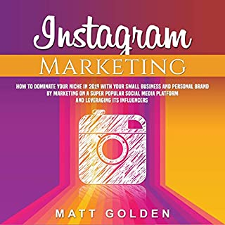 Instagram Marketing: How to Dominate Your Niche in 2019 with Your Small Business and Personal Brand by Marketing on a Super Popular Social Media Platform and Leveraging its Influencers                   By:                                                                                                                                 Matt Golden                               Narrated by:                                                                                                                                 Sam Slydell                      Length: 3 hrs and 2 mins     25 ratings     Overall 5.0