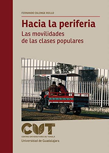 Hacia la periferia: Las movilidades de las clases populares (Spanish Edition)