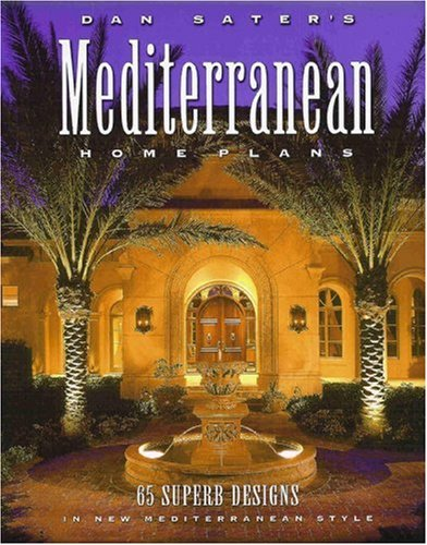 Dan Sater's Mediterranean Home Plans: 65 Superb Designs in New Mediterranean...